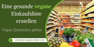 Eine gesunde vegane Einkaufsliste erstellen - Vegan Einkaufen