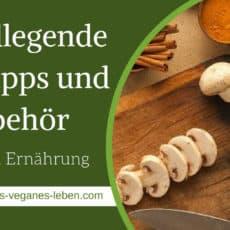Grundlegende Kochtipps und Zubehör zur veganen Ernährung