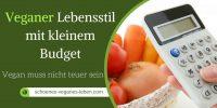 Veganer Lebensstil mit kleinem Budget