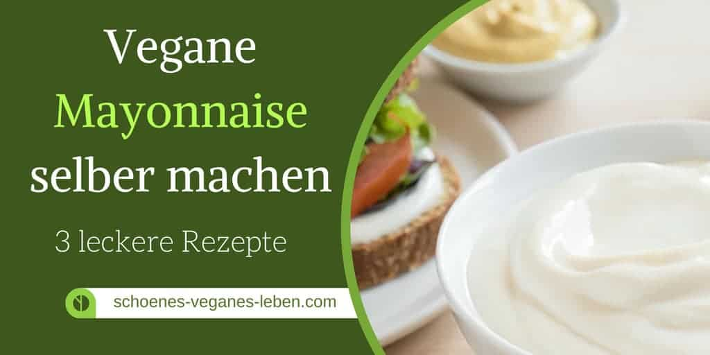 Vegane Mayonnaise selber machen – 3 leckere Rezepte