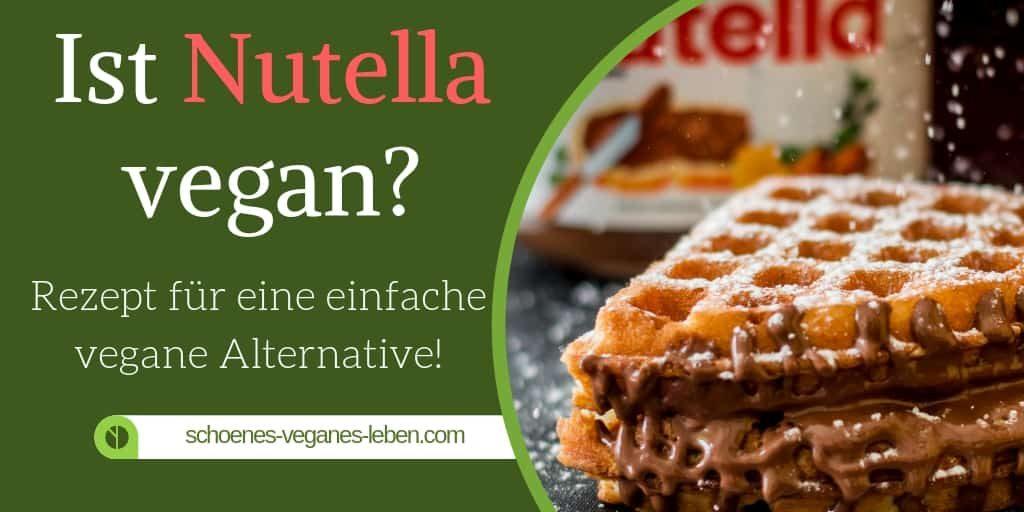 Ist Nutella vegan? Rezept für eine einfache vegane Alternative!