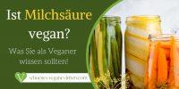 Ist Milchsäure vegan? Was Sie als Veganer wissen sollten!