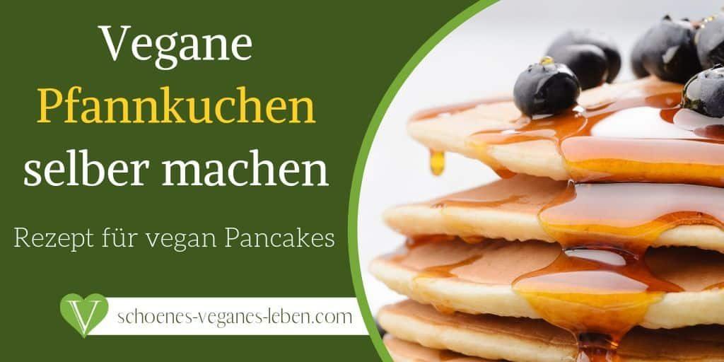 Vegane Pfannkuchen selber machen - Vegan Pancakes