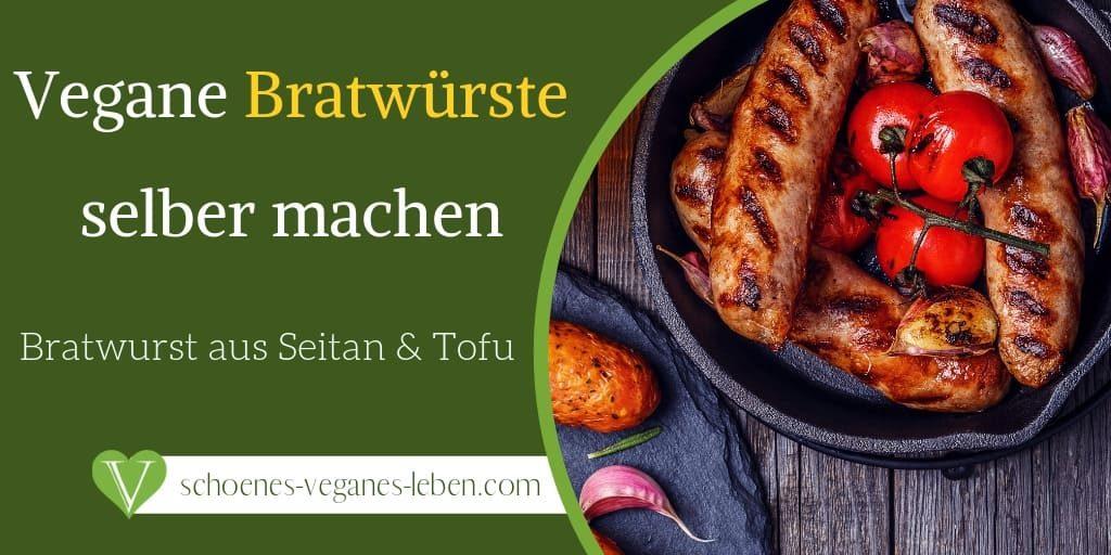 Vegane Bratwurst selber machen - Rezept für vegane Bratwurst aus Seitan & Tofu