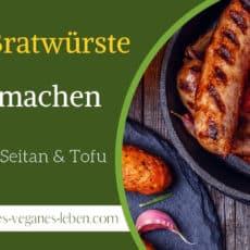 Vegane Bratwurst selber machen – Rezept für vegane Bratwurst aus Seitan & Tofu