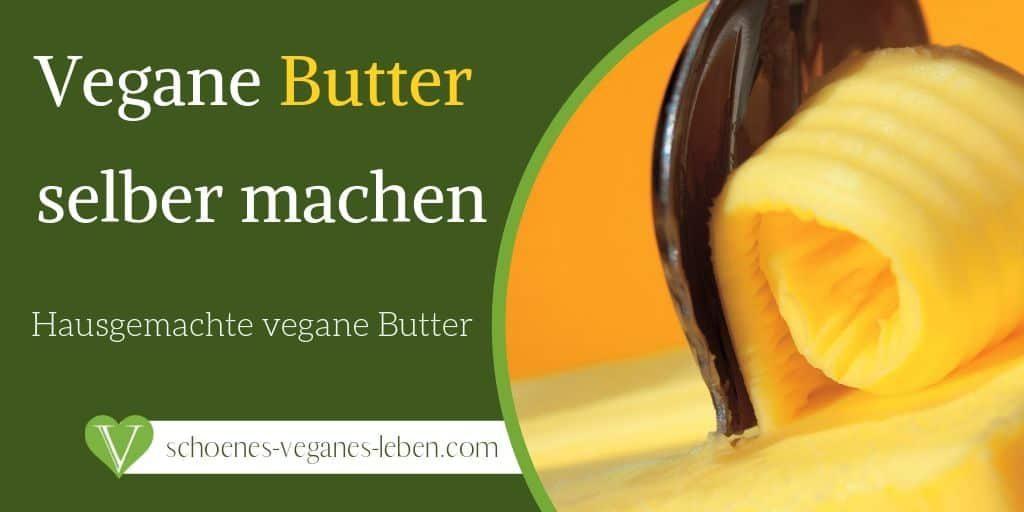 Vegane Butter selber machen - Hausgemachte vegane Butter
