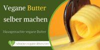 Vegane Butter selber machen – Hausgemachte vegane Butter