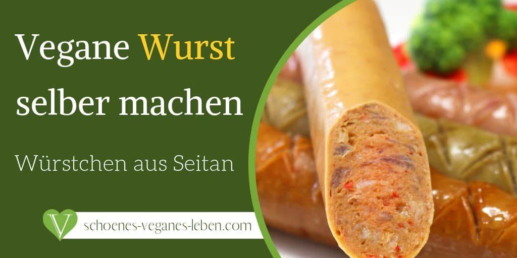 Vegane Wurst selber machen - Würstchen aus Seitan