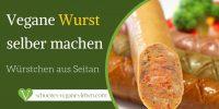 Vegane Wurst selber machen – Vegane Würstchen aus Seitan