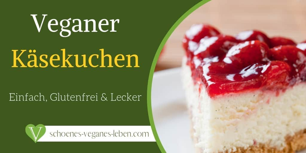 Veganer Käsekuchen Rezept - Einfach, Glutenfrei & Lecker