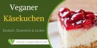 Veganer Käsekuchen Rezept – Einfach, Glutenfrei & Lecker