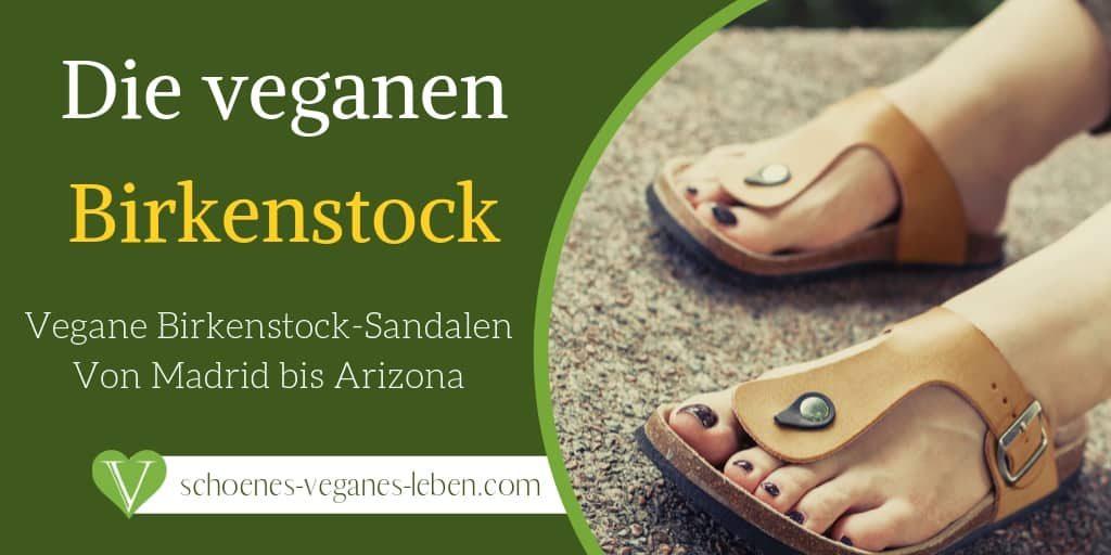 Vegane Birkenstock - Von Madrid bis Arizona - Die vegane Birkenstock Kollektion