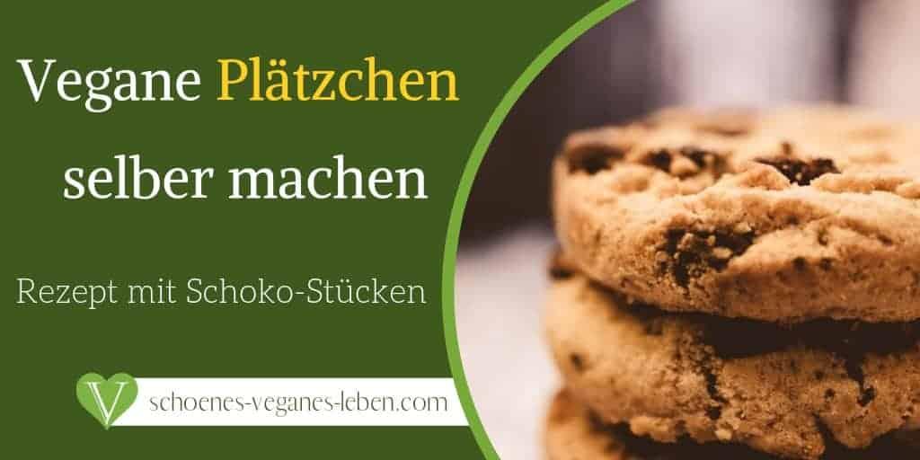Vegane Plätzchen mit Schoko-Stücken selber machen