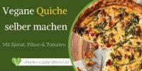 Vegane Quiche mit Spinat, Pilzen & Tomaten selber machen