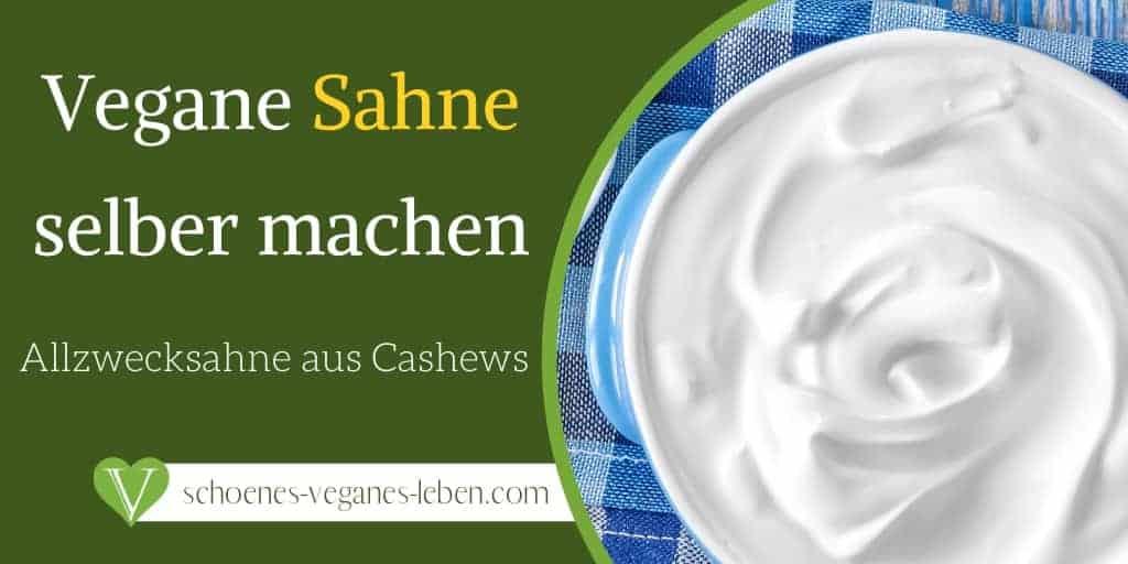 Vegane Sahne selber machen - Allzwecksahne aus Cashews