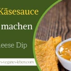 Vegane Käse-Sauce selber machen – Vegan Cheese Dip