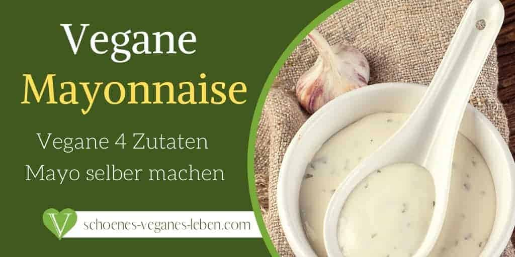 Vegane Mayo – Einfache vegane 4 Zutaten Mayonnaise selber machen