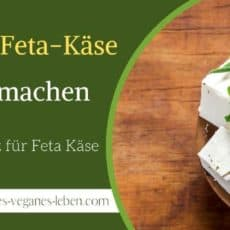 Veganen Feta Käse selber machen – Veganer Ersatz für Feta Käse