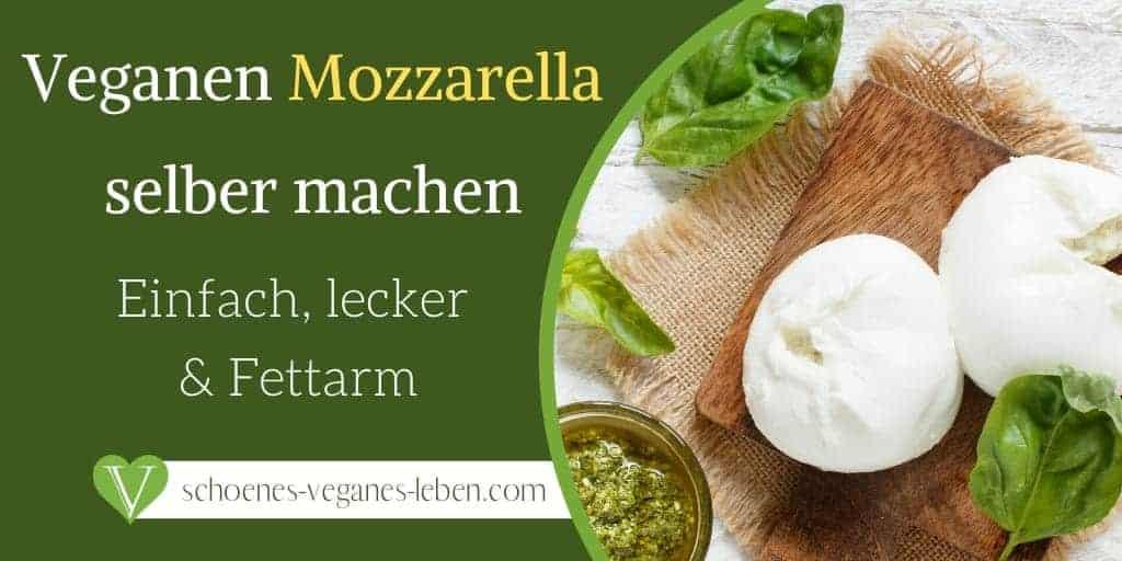 Veganen Mozzarella selber machen - Einfach, lecker und Fettarm