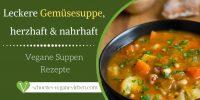 Leckere-Gemüsesuppe-herzhaft-und-nahrhaft-Vegane-Suppen