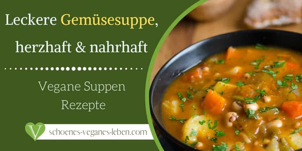 Leckere Gemüsesuppe, herzhaft und nahrhaft - Vegane Suppen
