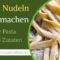 Vegane Nudeln selber machen – Vegane Pasta