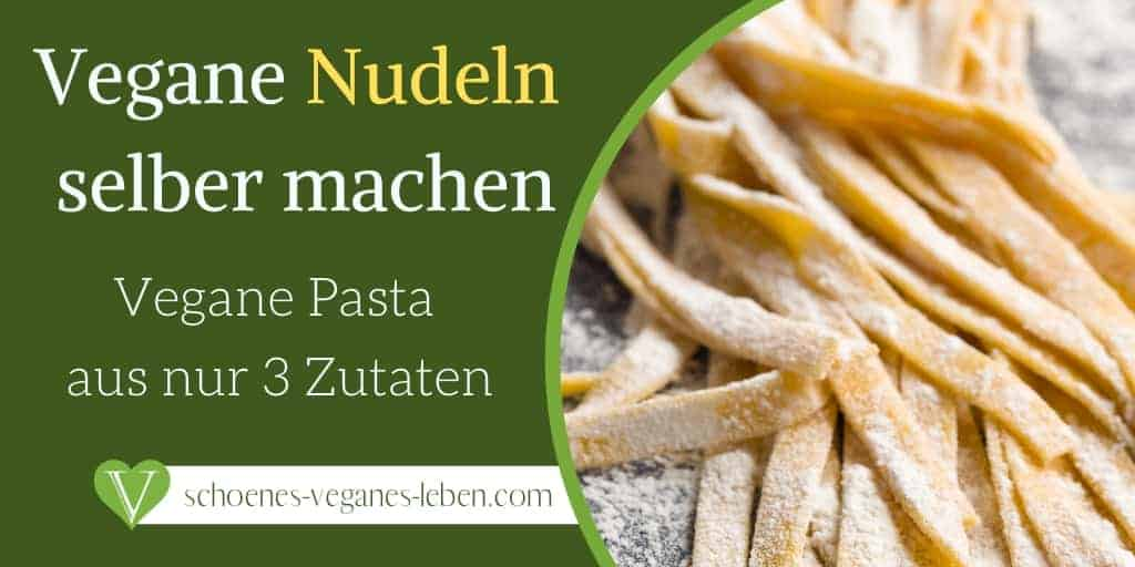 Vegane Nudeln selber machen - Vegane Pasta