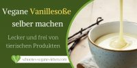 Vegane Vanillesoße selber machen – Lecker und frei von tierischen Produkten