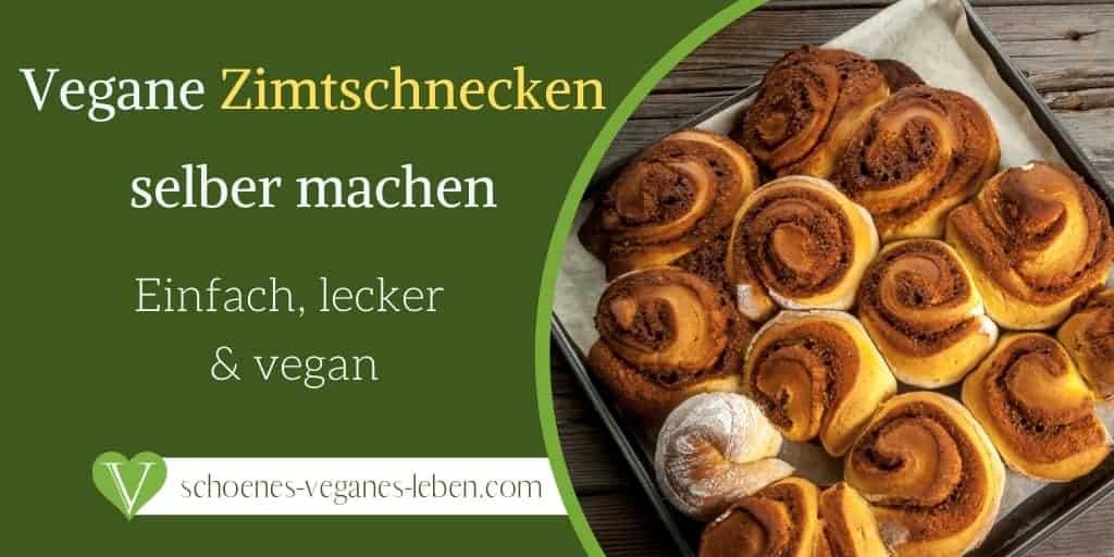 Vegane Zimtschnecken selber machen - Einfach, lecker & vegan