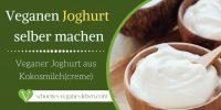 Veganen Joghurt selber machen – Veganer Joghurt aus Kokosmilch(creme)