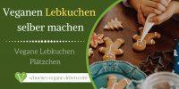 Veganen Lebkuchen selber machen - Vegane Lebkuchen Plätzchen
