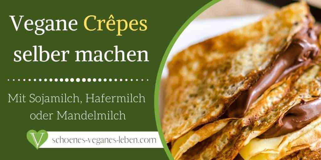 Vegane Crêpes selber machen - Mit Sojamilch, Hafermilch oder Mandelmilch