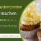 Vegane Buttercreme selber machen – Vegane Buttercreme Rezept