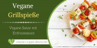 Vegane Grillspieße – Vegane Satay mit Erdnusssauce