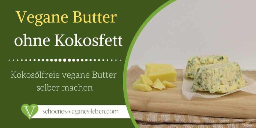 Vegane Butter ohne Kokosfett - Kokosölfreie vegane Butter selber machen