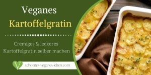 Veganes Kartoffelgratin Rezept - Cremiges & leckeres Kartoffelgratin selber machen