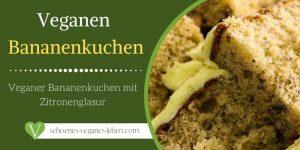 Veganen-Bananenkuchen-Rezept-fuer-einfachen-veganen-Bananenkuchen-mit-Zitronenglasur